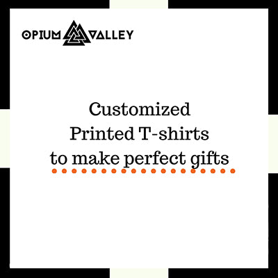 Customized printed t-shirts to make perfect gifts