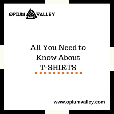 All You Need To Know About T-shirts