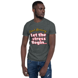 Funny Shirt Short-Sleeve Unisex T-Shirt Let the stress begin Cool tee