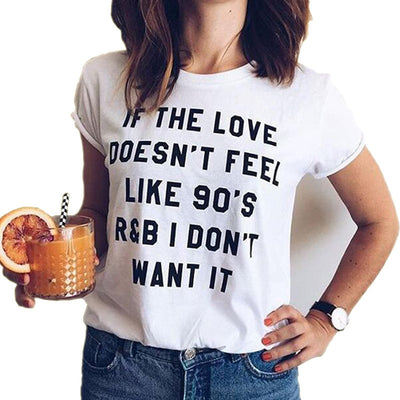Online discount shop Australia - IF THE LOVE DOESN'T FEEL LIKE 90'S R&B I DON'T WANT IT letter print women tshirt white top tees  girls tee tops