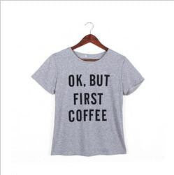 women short sleeve t shirt Harajuku Ok But First Coffee letterprinted tees tops female casual tee hot
