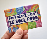 Don't be Eye Candy Magnet