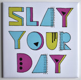 Slay Your Day Magnets