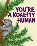 You're a Koal-ity Human Print