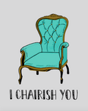 I Chairish You Card