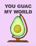 You Guac My World Card
