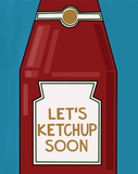 Let's Ketchup Soon Card