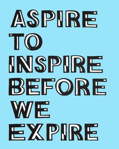 Aspire to Inspire Before we Expire Print
