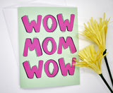 Wow Mom Wow Greeting Card