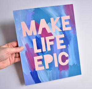 Make Life Epic Painting