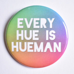 Every Hue is Hueman Button