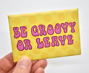 Be Groovy or Leave Magnet