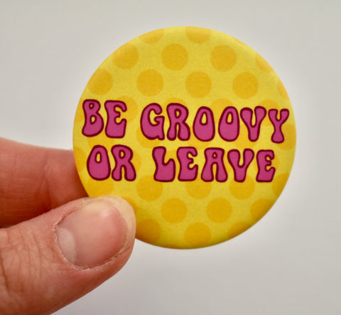 Be Groovy Or Leave Button