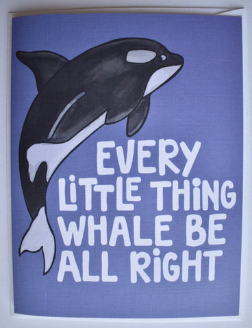 Every Little Thing Whale Be All Right Card