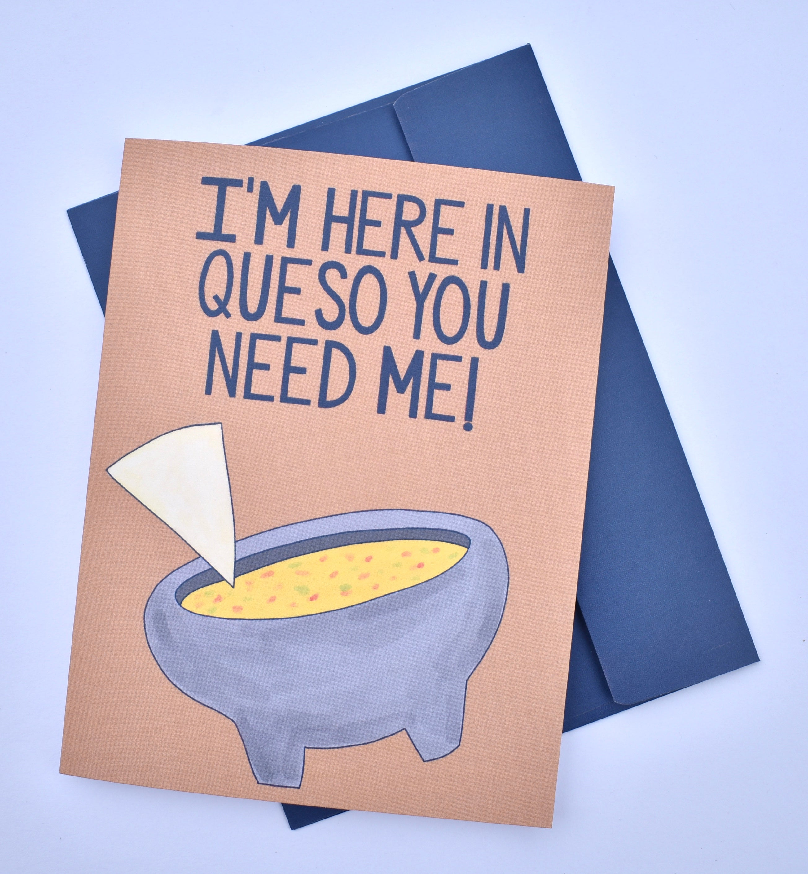 I'm Here in Queso You Need Me