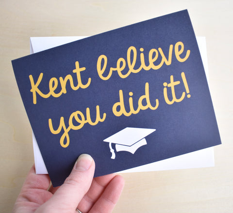 Kent Believe You Did it Graduation Card