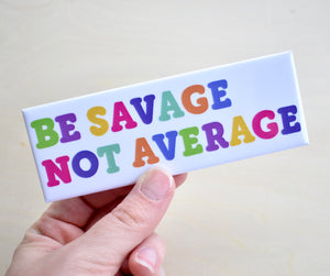 Be Savage Not Average Magnet