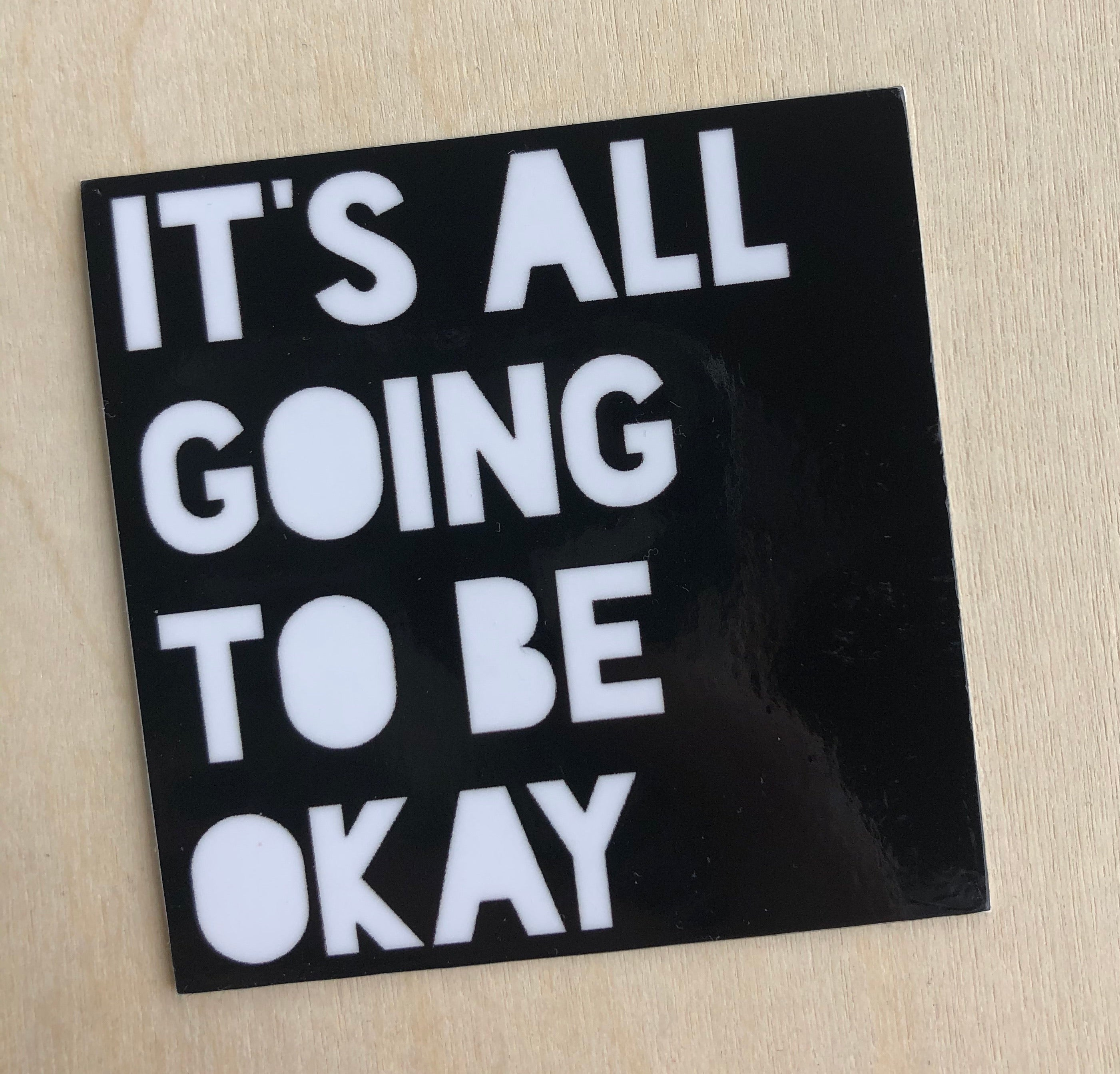 It's all Going to be Okay Sticker