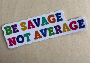 Be Savage Not Average Sticker