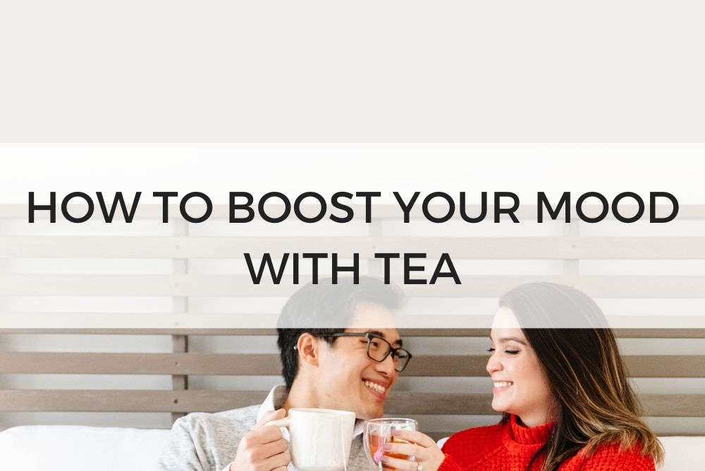 HOW TO BOOST YOUR MOOD WITH TEA