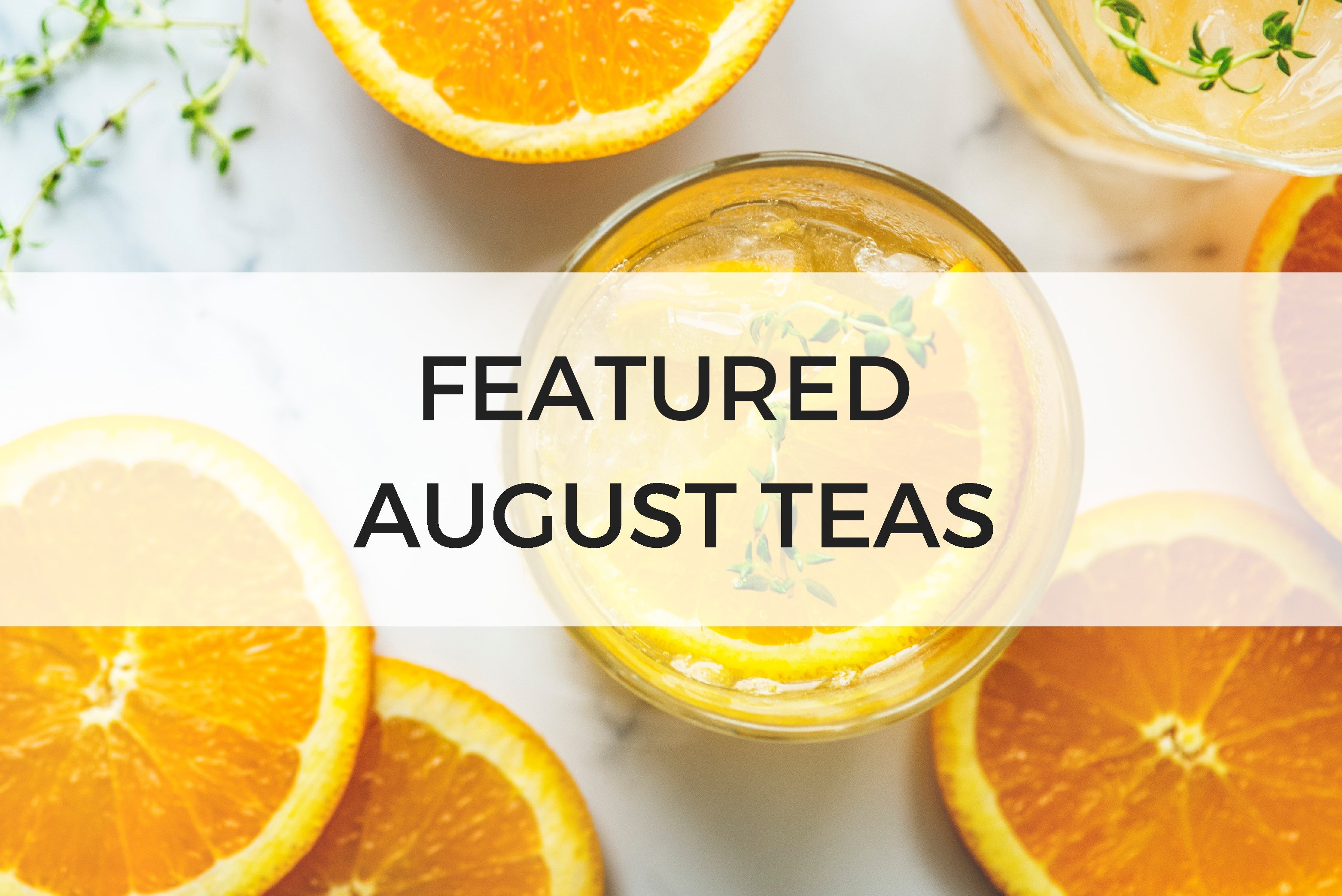 FEATURED AUGUST TEAS