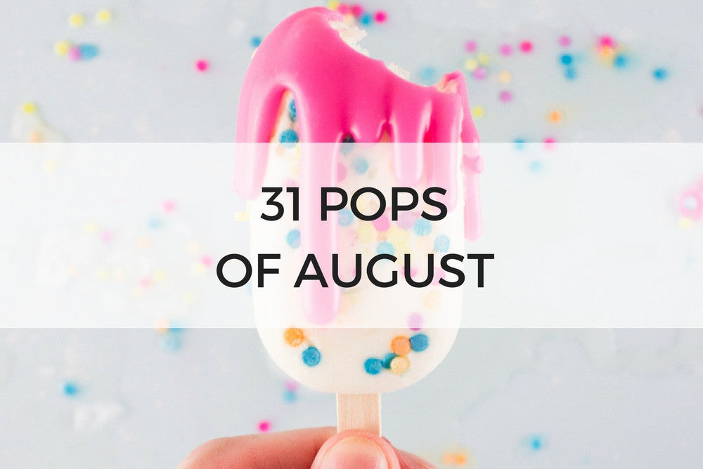 31 pops of august