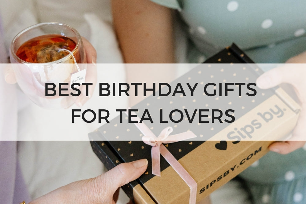 Best Birthday Gifts for Tea Lovers
