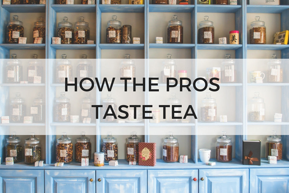 HOW THE PROS TASTE TEA