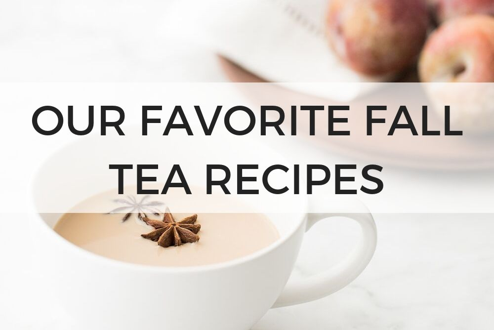 Our Favorite Fall Tea Recipes
