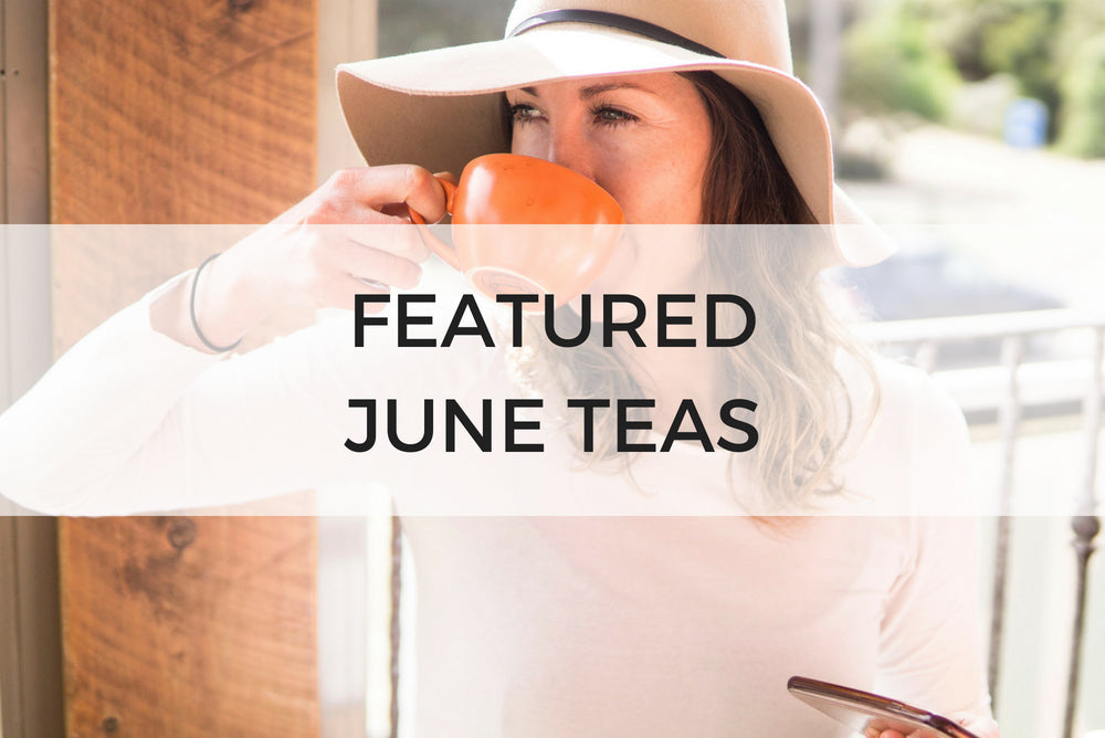 FEATURED JUNE TEAS