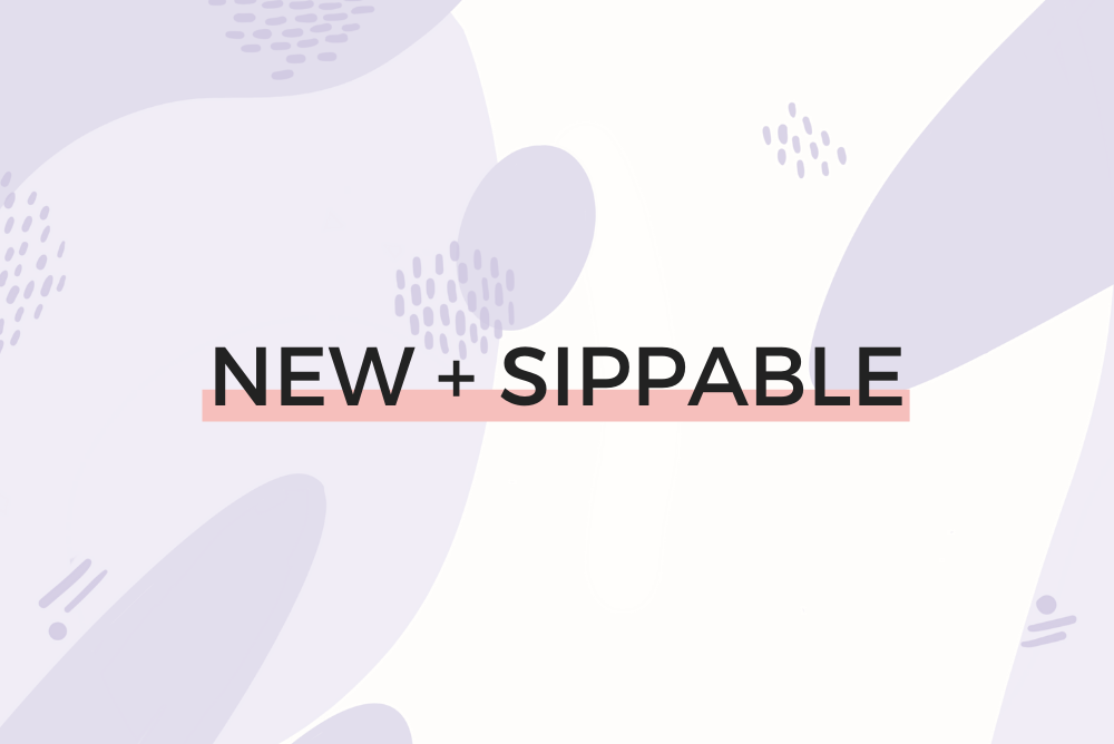 New and Sippable