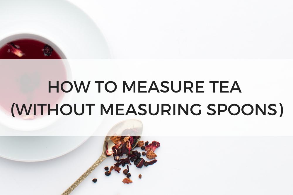 How to Measure Tea (Without Measuring Spoons)
