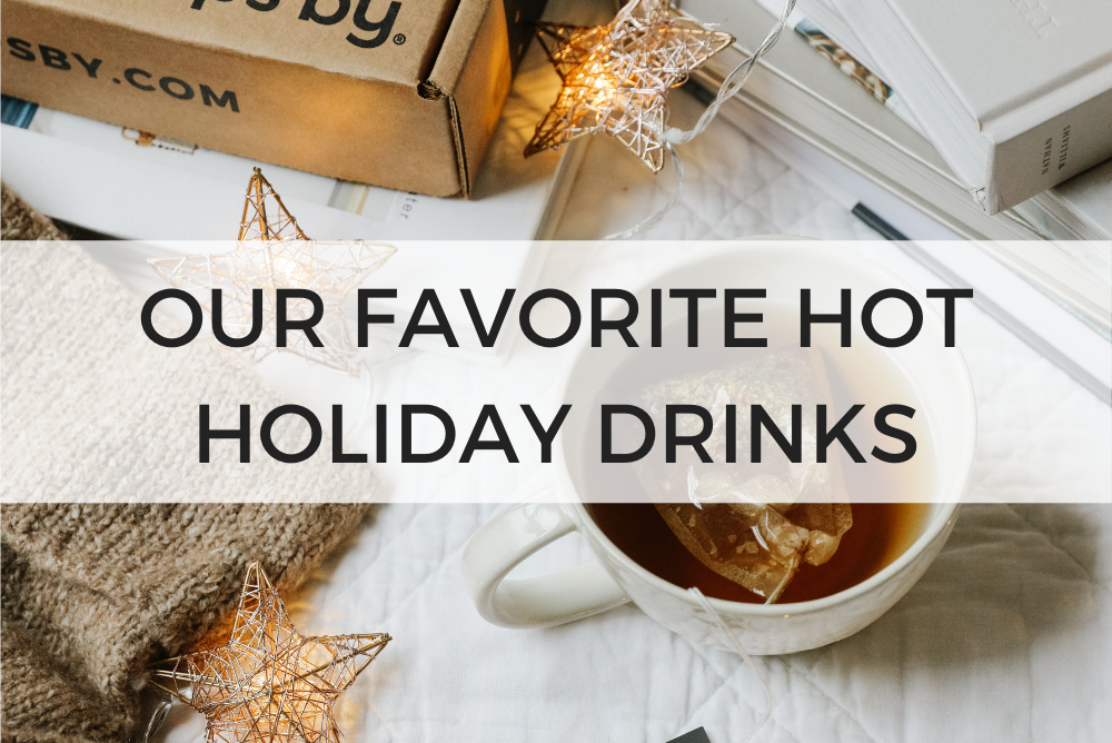 Our Favorite Hot Holiday Drinks
