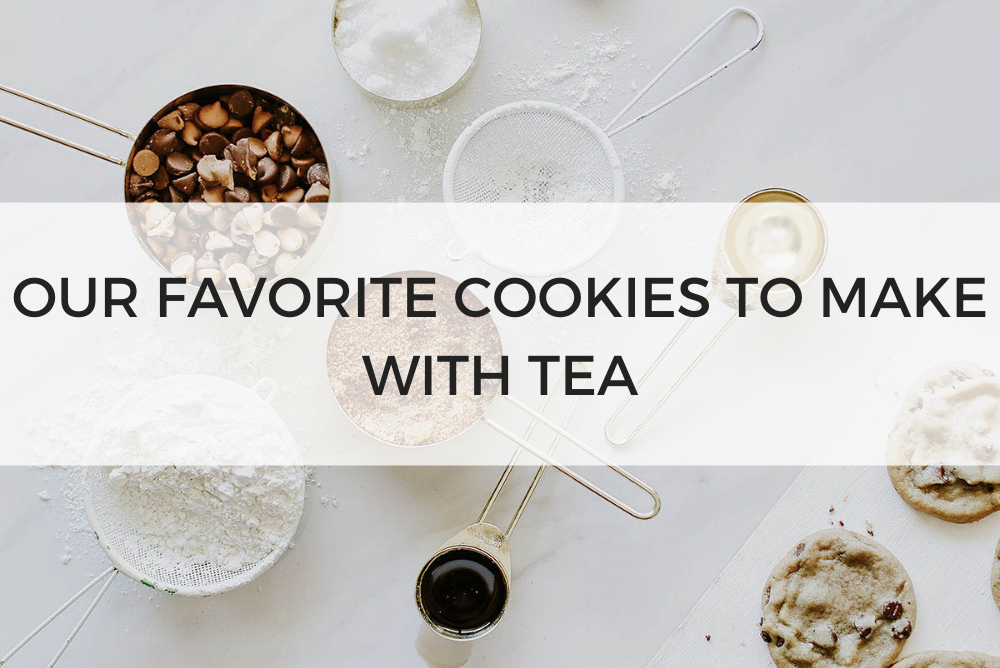 Our Favorite Cookies to Make with Tea