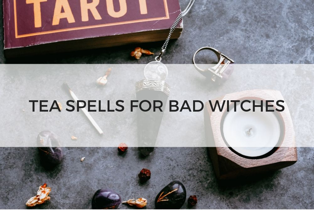 Tea Spells for Bad Witches