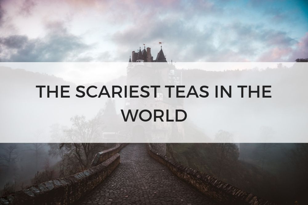 the scariest teas in the world