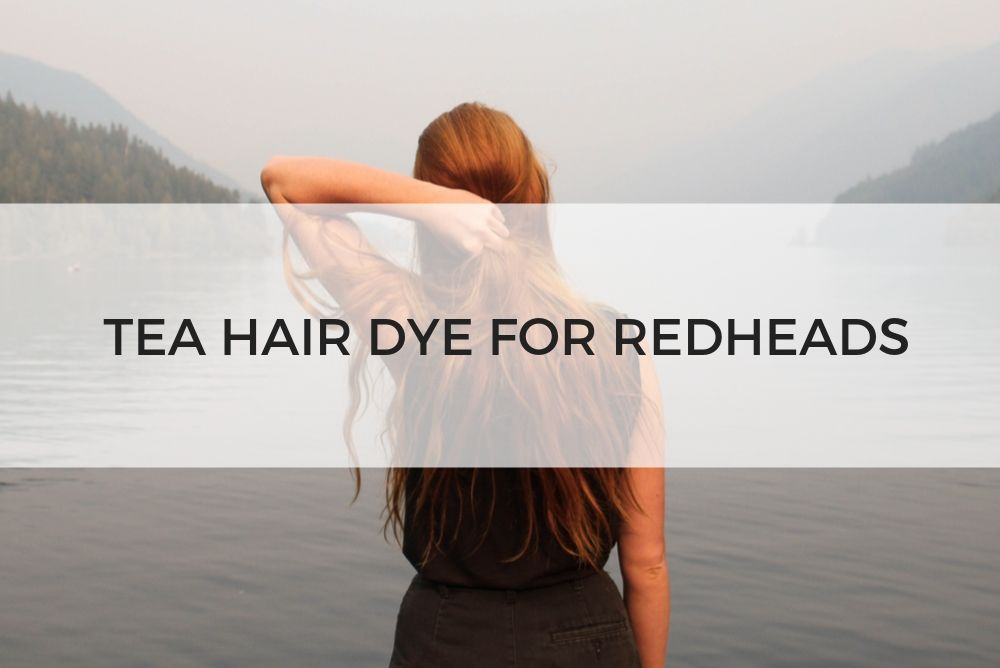 Tea Hair Dye for Redheads