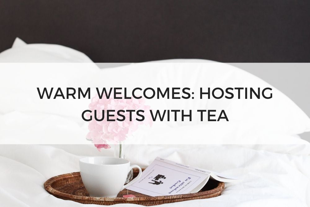 Warm Welcomes: Hosting Guests with Tea