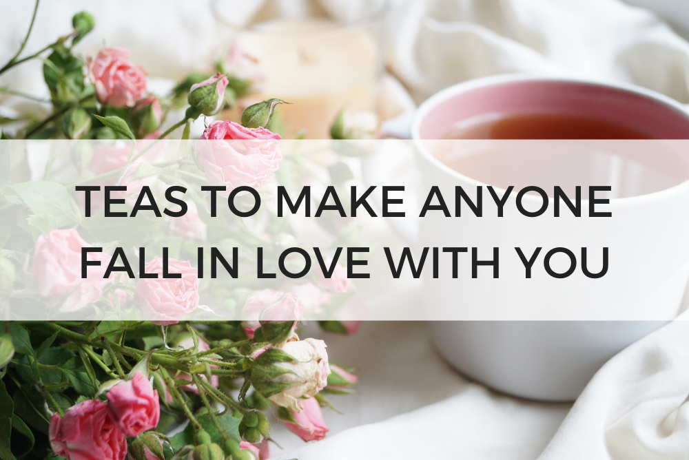 Teas to Make Anyone Fall in Love with You