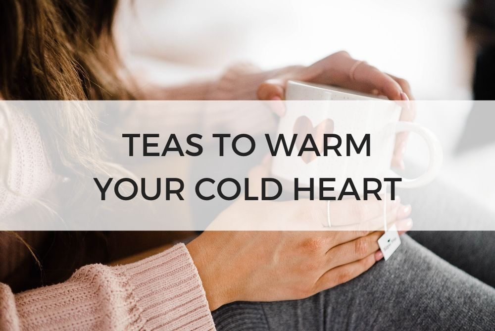 Teas to Warm Your Cold Heart