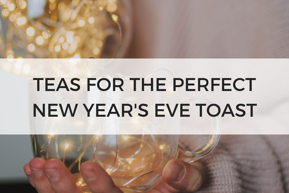 Teas for the Perfect New Year's Eve Toast