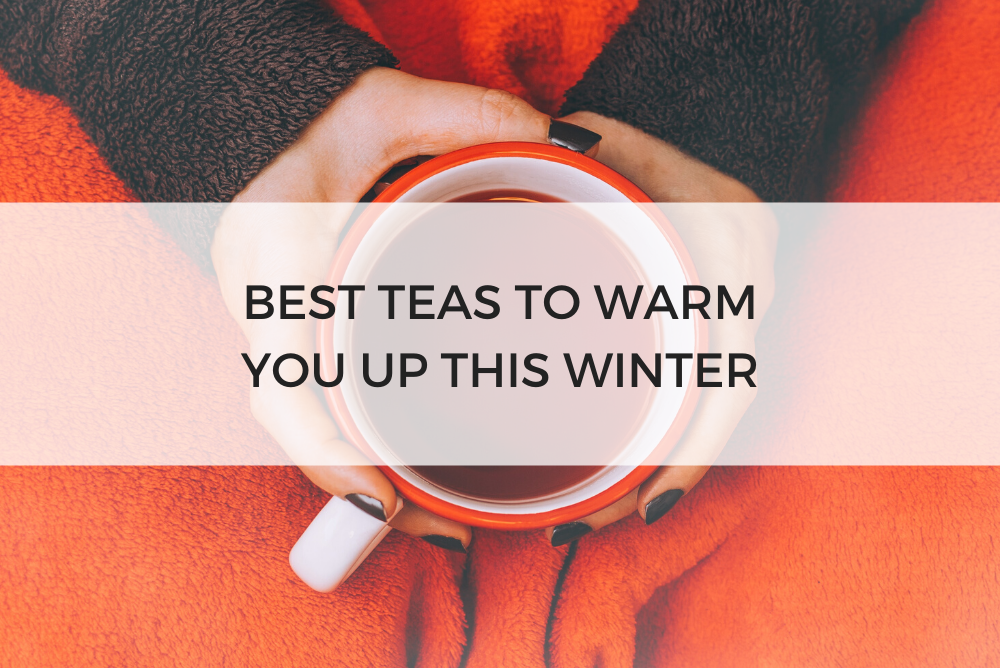 Best Teas to Warm You Up This Winter