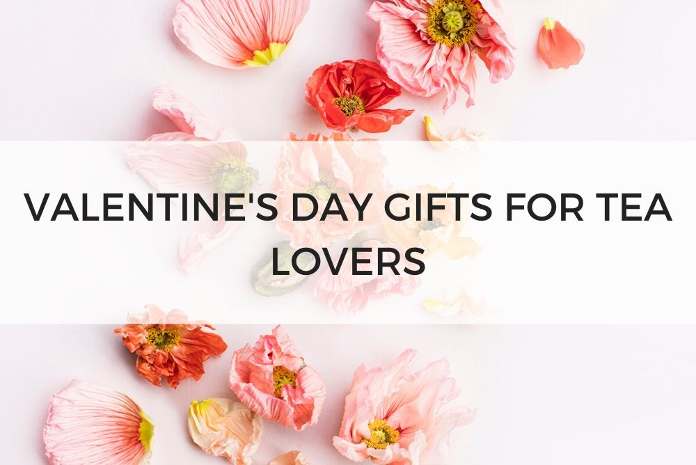 Valentine's Day Tea Gift Guide 2020