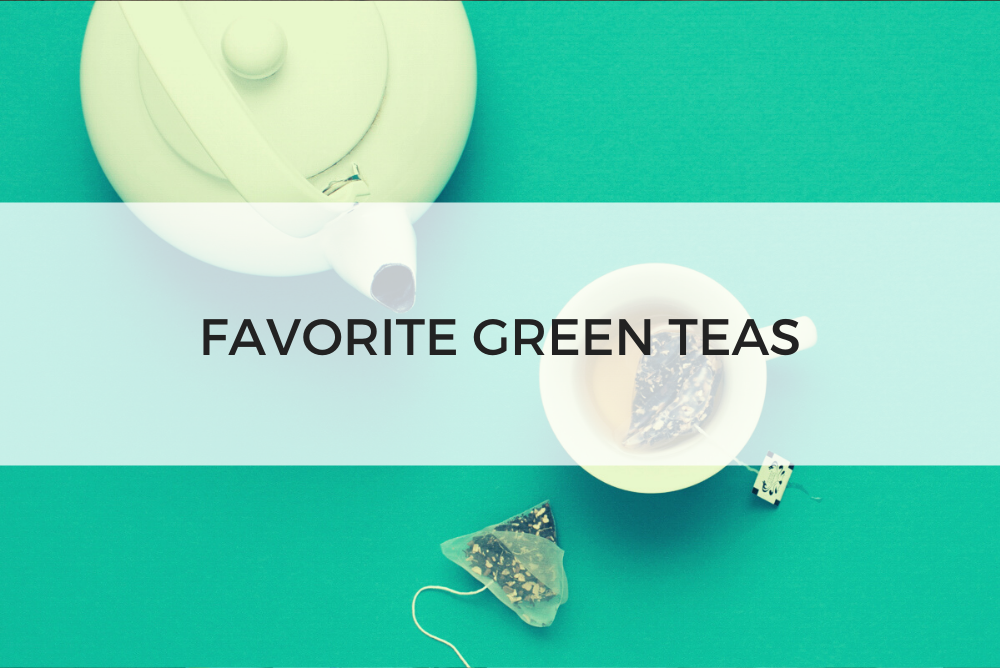 Favorite Green Teas