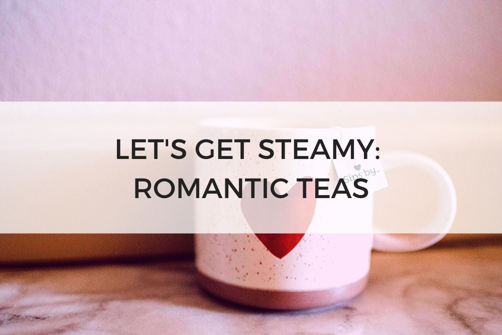 LET'S GET STEAMY: ROMANTIC TEAS
