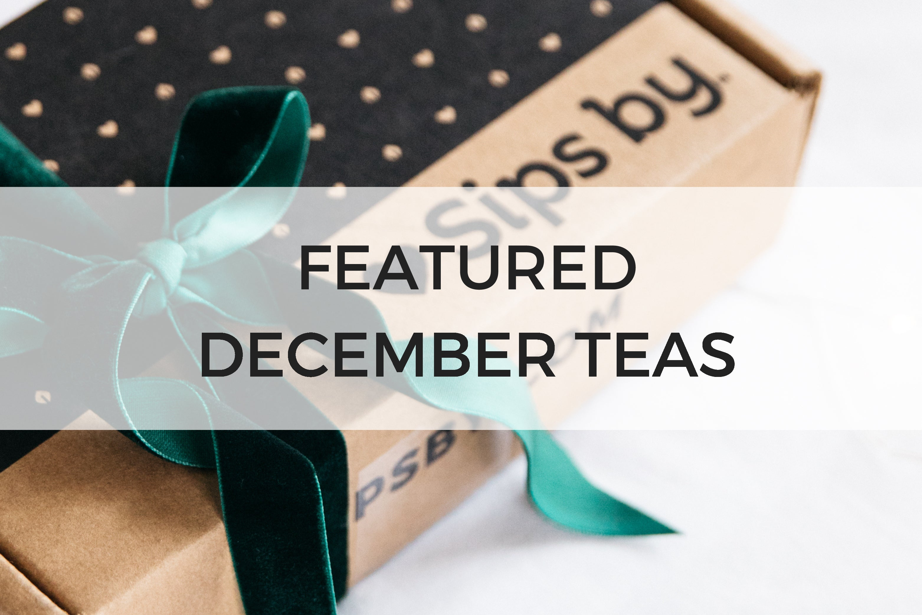 FEATURED DECEMBER TEAS
