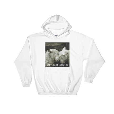 Baby Don't Herd Me - Hooded Sweatshirt