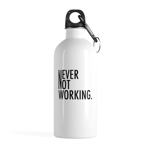Never Not Working Stainless Steel Water Bottle