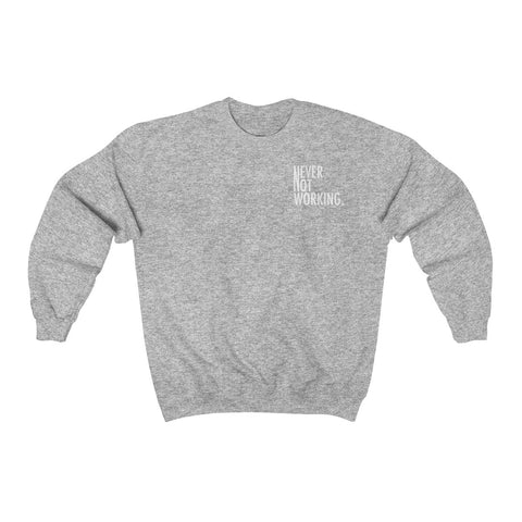 Never Not Working Unisex Sweatshirt