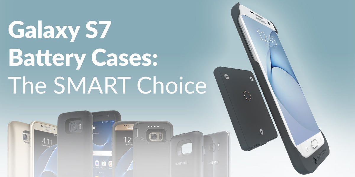 Galaxy S7 Battery Cases: The SMART choice